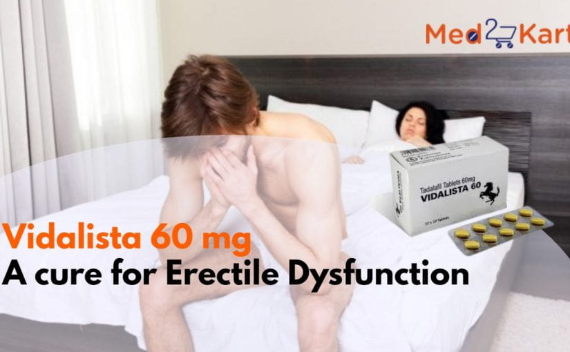 Vidalista 60 mg A cure for Erectile Dysfunction